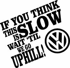 I GO SLOW UPHILL Funny Rude Car Window Bumper Vinyl Decal Sticker VW T5 T4 T6
