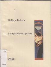ENREGISTREMENTS PIRATES / PHILIPPE DELERM / ED. DU ROCHER