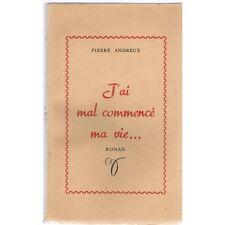 J'AI MAL COMMENCÉ ma VIE dédicacé Pierre ANDREUX Seconde Guerre Mondiale 1951 EO