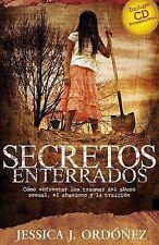 Secretos Enterrados Como enfrentar los traumas del abuso sexual, el abandono y