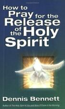 How to Pray for the Release of the Holy Spirit: What the Baptism of the Holy Spi