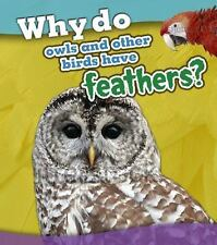 WHY DO OWLS AND OTHER BIRDS HAVE FEATHERS? - BEAUMONT, HOLLY - NEW HARDCOVER BOO