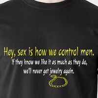 sex is how we control men. If they know we like it as much as 70s Funny T-Shirts