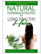 Natural Homemade Recipes for Long Healthy Hair : Organic, Simple and Do It...