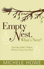 Empty Nest: What's Next?: Parenting Adult Children Without Losing by Howe, Miche