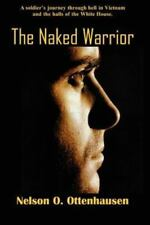 The Naked Warrior:Nelson O. Ottenhausen (2012, Paperback) SIGNED FIRST EDITION