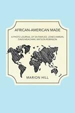 African-American Made: A Photo Journal of Six F, Hill, Marion PF,,
