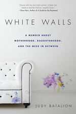White Walls: A Memoir About Motherhood, Daughterhood, and the Mess In Between by