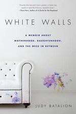 White Walls: A Memoir About Motherhood, Daughterho