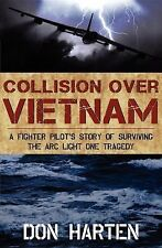 Collision over Vietnam : A Fighter Pilot's Story of Surviving the ARC Light...