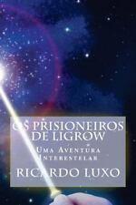 Os Prisioneiros de Ligrow : Uma Aventura Interestelar by Ricardo Luxo (2016,...