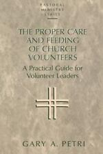 The Proper Care And Feeding Of Church Volunteers: A Practical Guide For Volun...