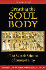 Creating the Soul Body: The Sacred Science of Immortality by Robert Cox...