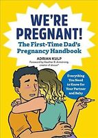 We're Pregnant! the First Time Dad's Pregnancy Handbook : The First-time Dad'...