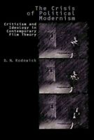 Crisis of Political Modernism : Criticism and Ideology in Contemporary Film C...