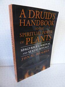 A Druid's Handbook To The Spiritual Power Of Plants Sexual Rituals Jon G. Hughes