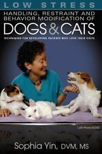 Low Stress Handling, Restraint and Behavior Modification of Dogs and Cats: Techn