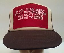 If You Think That Money Won't Buy Happiness You Don't Know Where To Shop Hat