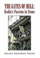 The Gates of Hell : Rodin's Passion in Stone by Arline Boucher Tehan (2010,...