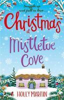 HOLLY MARTIN ____ CHRISTMAS AT MISTLETOE COVE ___ BRAND NEW ___ FREEPOST UK