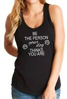 Womens Tank Top Be The Person Your Dog Thinks You Are T Shirt Animal Dog Mom