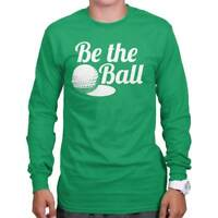 Be The Ball Cool Gift Cute Edgy Sarcastic Golf Golfing Gym Long Sleeve Tee