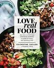 Love Real Food : More Than 100 Feel-Good Vegetarian Favorites to Delight the Sen