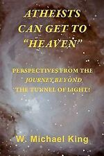 "Atheists Can Get To ""Heaven"": Perspectives From The Journey Beyond The Tunnel Of"
