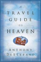 NEW - A Travel Guide to Heaven by DeStefano, Anthony