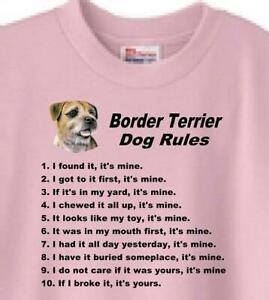 Dog T Shirt - Border Terrier  Dog Rules ----- Also Sweatshirt Available