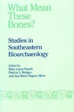 What Mean These Bones? : Studies in Southeastern Bioarchaeology (1991,...
