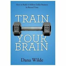 Train Your Brain: How to Build a Million Dollar Business in Record Time (Hardbac