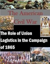 The American Civil War: The Role of Union Logistics in the Campaign Of 1865...