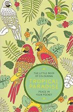 The Little Book of Colouring: Tropical: Colouring Book - Pocket Art Therapy