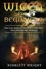 Wicca for Beginners: How to Get Started with Wicca, Discover Wiccan Beliefs,...