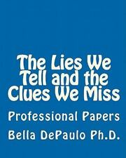 The Lies We Tell and the Clues We Miss : Professional Papers by Bella DePaulo...