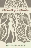 SILHOUETTE OF A SPARROW - GRIFFIN, MOLLY BETH - NEW PAPERBACK BOOK