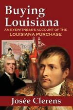 Buying Louisiana : An Eyewitness's Account of the Louisiana Purchase by Josee...
