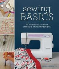 Sewing Basics : All You Need to Know about Machine and Hand Sewing by Sandra Bar