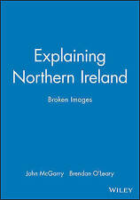 USED (GD) Explaining Northern Ireland: Broken Images by John McGarry