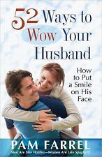 52 Ways to Wow Your Husband: How to Put a Smile on His Face, Farrel, Pam, Good B