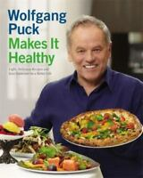 Wolfgang Puck Makes It Healthy: Light, Delicious Recipes and Easy Exercises