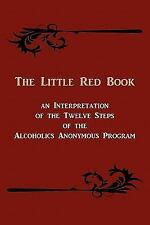 The Little Red Book an Interpretation of the Twelve Steps of the Alcoholics...