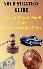 Your Strategy Guide : How to Win and Profit from Pennny Auction Sites by E....