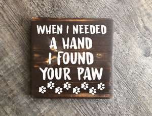 When I Needed a Hand I Found Your Paw wood hanging sign rustic home decore