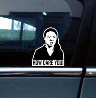 How Dare you ! Greta,  funny, meme ,Decal, drift , jdm, car,sticker,window