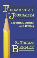 Fundamentals of Journalism : Reporting, Writing and Editing by R. Thomas...