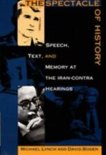 The Spectacle of History: Speech, Text, and Memory at the Iran-Contra Hearings (