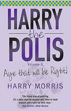 Aye That Will Be Right: Harry the Polis, Morris, Harry J., New Book