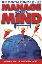 Manage Your Mind: The Mental Fitness Guide, Gillian Butler, Tony Hope